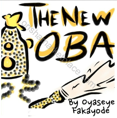 The New Oba by Oyaseye Fakayode