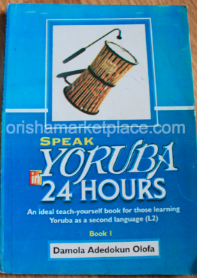 Speak Yoruba in 24 Hours: An Ideal Teach-Yourself Book...