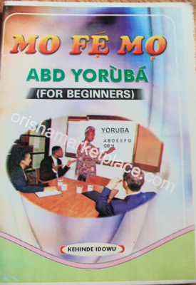 Mo Fe Mo: ABD Yoruba (For Beginners) By Kehinde Idowu Fagbohun - Click Image to Close